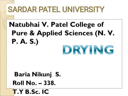 Natubhai V. Patel College of Pure & Applied Sciences (N. V. P. A. S.) Baria Nikunj S. Roll No. – 338. T.Y B.Sc. IC.