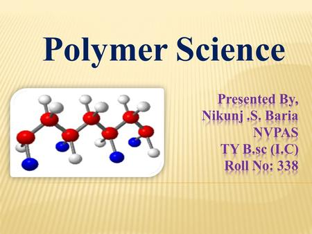 Polymer Science  Introduction  Classification of Polymer  Polymerization & It's types  Characteristics of Polymer  Application of Polymer.