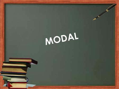 MODAL. Now Lets See How Modals Is Used In Above Slide! ?And Why It Is Used!?