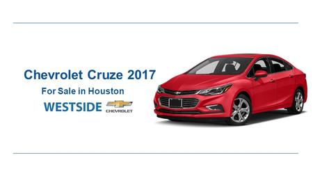 Chevrolet Cruze 2017 For Sale in Houston. Expert Review of Chevrolet Cruze 2017 ●Chevy Cruze Known for a big car ride in a compact package and this sedan.