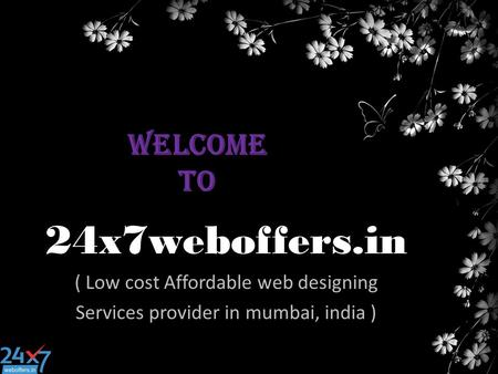 Welcome To 24x7weboffers.in ( Low cost Affordable web designing Services provider in mumbai, india )