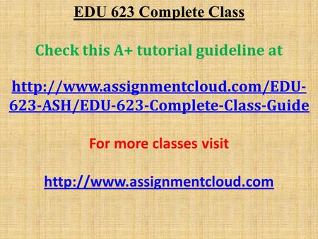 EDU 623 Complete Class Check this A+ tutorial guideline at  623-ASH/EDU-623-Complete-Class-Guide For more classes visit.