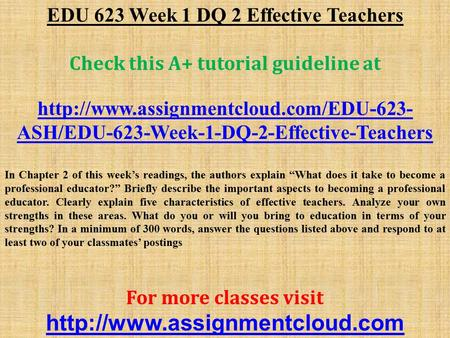 EDU 623 Week 1 DQ 2 Effective Teachers Check this A+ tutorial guideline at  ASH/EDU-623-Week-1-DQ-2-Effective-Teachers.