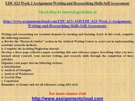 EDU 623 Week 2 Assignment Writing and Researching Skills Self Assessment Check this A+ tutorial guideline at