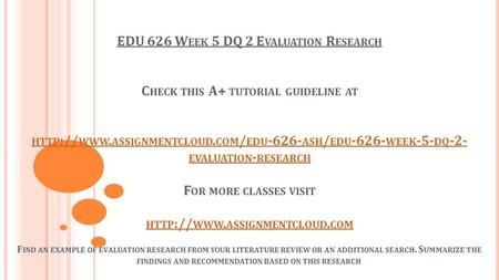 EDU 626 W EEK 5 DQ 2 E VALUATION R ESEARCH C HECK THIS A+ TUTORIAL GUIDELINE AT HTTP :// WWW. ASSIGNMENTCLOUD. COM / EDU ASH / EDU WEEK -5-