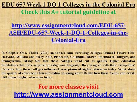 EDU 657 Week 1 DQ 1 Colleges in the Colonial Era Check this A+ tutorial guideline at  ASH/EDU-657-Week-1-DQ-1-Colleges-in-the-
