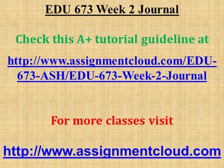 EDU 673 Week 2 Journal Check this A+ tutorial guideline at  673-ASH/EDU-673-Week-2-Journal For more classes visit