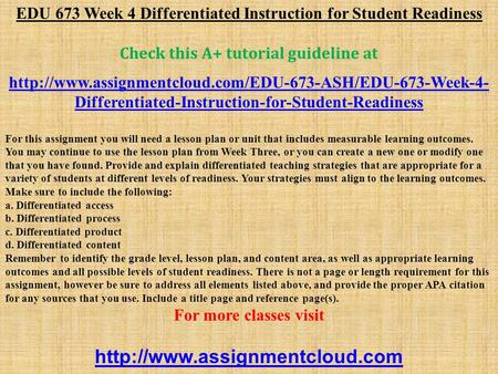 EDU 673 Week 4 Differentiated Instruction for Student Readiness Check this A+ tutorial guideline at