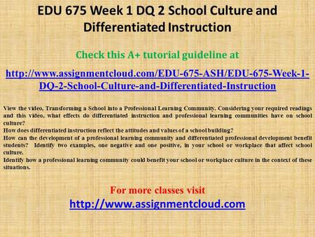 EDU 675 Week 1 DQ 2 School Culture and Differentiated Instruction Check this A+ tutorial guideline at