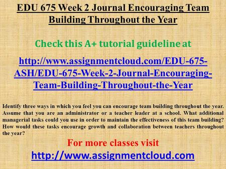 EDU 675 Week 2 Journal Encouraging Team Building Throughout the Year Check this A+ tutorial guideline at  ASH/EDU-675-Week-2-Journal-Encouraging-