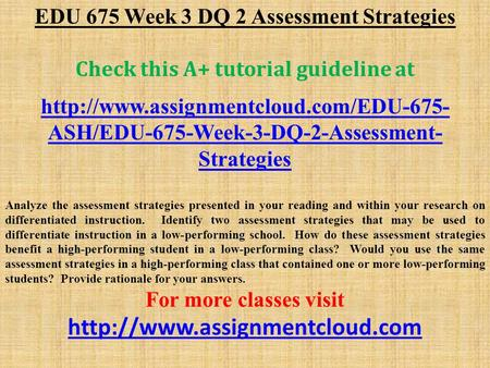 EDU 675 Week 3 DQ 2 Assessment Strategies Check this A+ tutorial guideline at  ASH/EDU-675-Week-3-DQ-2-Assessment-