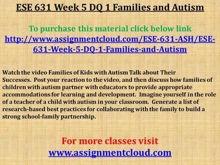 ESE 631 Week 5 DQ 1 Families and Autism To purchase this material click below link  631-Week-5-DQ-1-Families-and-Autism.