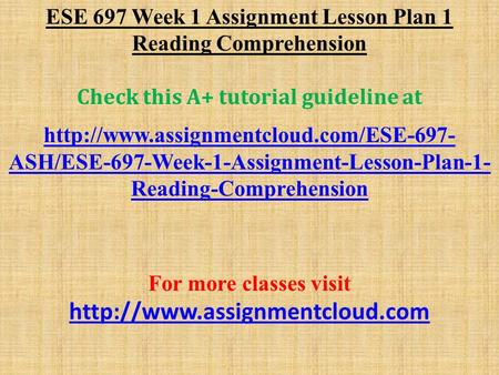 ESE 697 Week 1 Assignment Lesson Plan 1 Reading Comprehension Check this A+ tutorial guideline at  ASH/ESE-697-Week-1-Assignment-Lesson-Plan-1-
