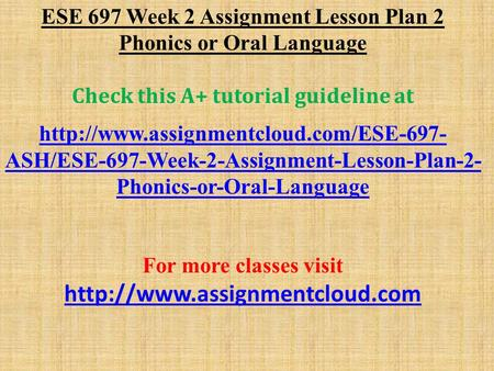 ESE 697 Week 2 Assignment Lesson Plan 2 Phonics or Oral Language Check this A+ tutorial guideline at  ASH/ESE-697-Week-2-Assignment-Lesson-Plan-2-