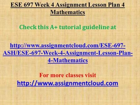 ESE 697 Week 4 Assignment Lesson Plan 4 Mathematics Check this A+ tutorial guideline at  ASH/ESE-697-Week-4-Assignment-Lesson-Plan-