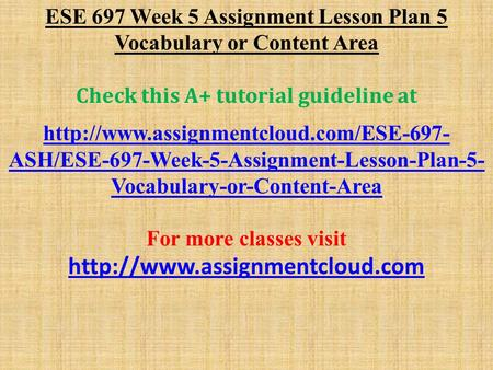 ESE 697 Week 5 Assignment Lesson Plan 5 Vocabulary or Content Area Check this A+ tutorial guideline at  ASH/ESE-697-Week-5-Assignment-Lesson-Plan-5-