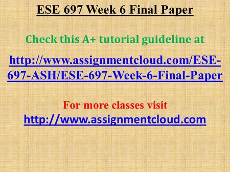 ESE 697 Week 6 Final Paper Check this A+ tutorial guideline at  697-ASH/ESE-697-Week-6-Final-Paper For more classes.