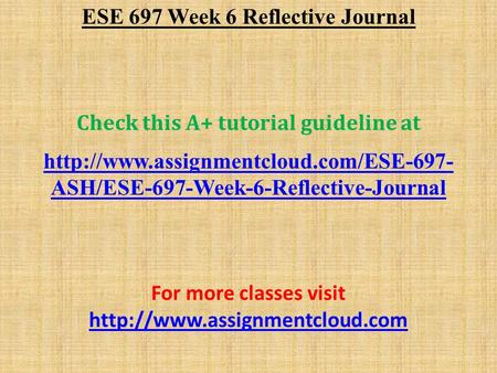 ESE 697 Week 6 Reflective Journal Check this A+ tutorial guideline at  ASH/ESE-697-Week-6-Reflective-Journal For.