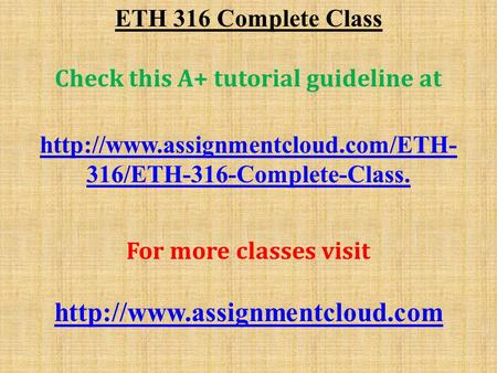 ETH 316 Complete Class Check this A+ tutorial guideline at  316/ETH-316-Complete-Class. For more classes visit