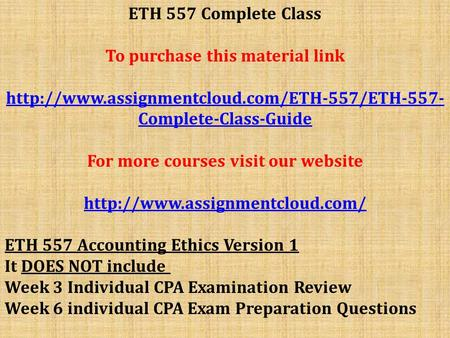ETH 557 Complete Class To purchase this material link  Complete-Class-Guide For more courses visit our website.