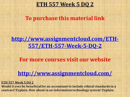 ETH 557 Week 5 DQ 2 To purchase this material link  557/ETH-557-Week-5-DQ-2 For more courses visit our website