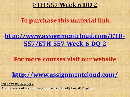 ETH 557 Week 6 DQ 2 To purchase this material link  557/ETH-557-Week-6-DQ-2 For more courses visit our website