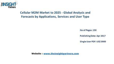 Cellular M2M Market to Global Analysis and Forecasts by Applications, Services and User Type No of Pages: 150 Publishing Date: Apr 2017 Single User.