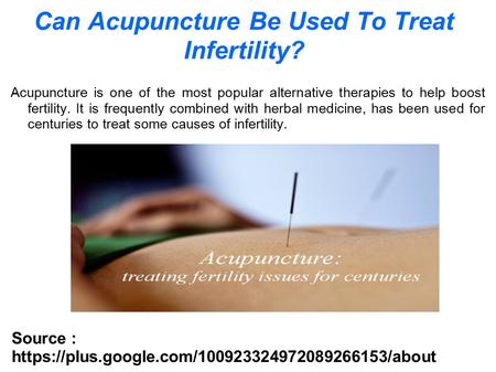 Can Acupuncture Be Used To Treat Infertility? Acupuncture is one of the most popular alternative therapies to help boost fertility. It is frequently combined.