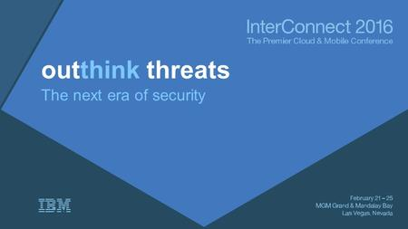 Outthink threats The next era of security. Marc van Zadelhoff General Manager, IBM Security.