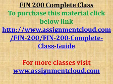 FIN 200 Complete Class To purchase this material click below link  /FIN-200/FIN-200-Complete- Class-Guide For more classes.