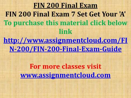 FIN 200 Final Exam FIN 200 Final Exam 7 Set Get Your 'A' To purchase this material click below link  N-200/FIN-200-Final-Exam-Guide.