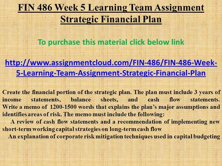FIN 486 Week 5 Learning Team Assignment Strategic Financial Plan To purchase this material click below link