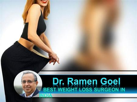 Dr Ramen Goel, Bombay Hospital Mumbai : Fixing fat problem with Best Weight Loss Surgeon in India
