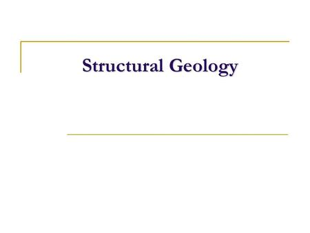 Structural Geology. FRACTURES AND FAULTS Objectives This unit of the course discusses Fractures and Faults By the end of this unit you will be able to: