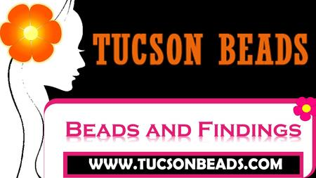 Beads and Findings Welcome !!!! Tucson Beads is the place where world meets for Beads, Gems & Jewelry.