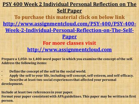 PSY 400 Week 2 Individual Personal Reflection on The Self Paper To purchase this material click on below link
