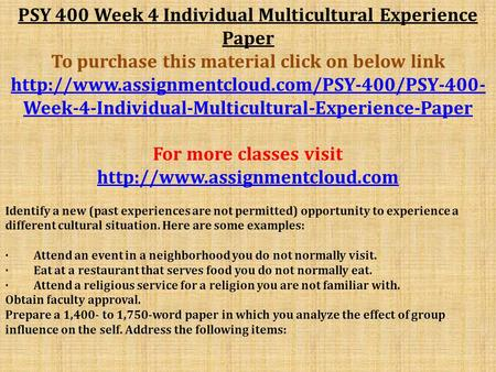PSY 400 Week 4 Individual Multicultural Experience Paper To purchase this material click on below link
