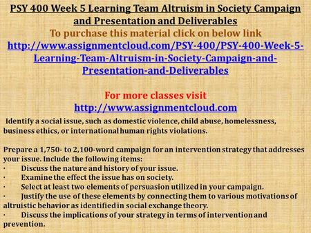 altruism in society campaign and presentation Identify a social issue, such as domestic violence, child abuse, homelessness, business ethics, or international human rights violations obtain facilitator approval prepare a 1,750- to 2,100-word campaign for an intervention strategy that addresses your issue include the following items: discuss the nature and history of your issue.