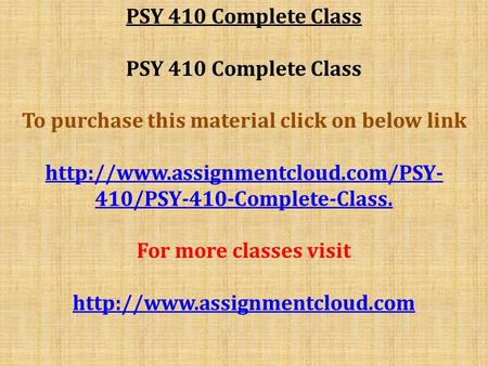PSY 410 Complete Class To purchase this material click on below link  410/PSY-410-Complete-Class. For more classes visit.