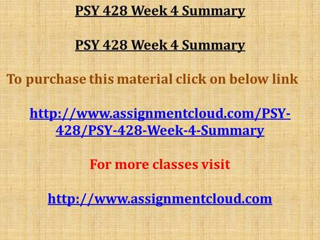 PSY 428 Week 4 Summary To purchase this material click on below link  428/PSY-428-Week-4-Summary For more classes visit.