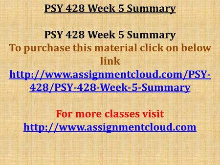 PSY 428 Week 5 Summary To purchase this material click on below link  428/PSY-428-Week-5-Summary For more classes visit.