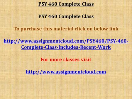 PSY 460 Complete Class To purchase this material click on below link  Complete-Class-Includes-Recent-Work.