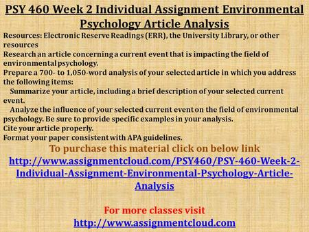 PSY 460 Week 2 Individual Assignment Environmental Psychology Article Analysis Resources: Electronic Reserve Readings (ERR), the University Library, or.