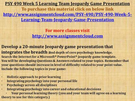 PSY 490 Week 5 Learning Team Jeopardy Game Presentation To purchase this material click on below link