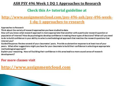 ASH PSY 496 Week 1 DQ 1 Approaches to Research Check this A+ tutorial guideline at  1-dq-1-approaches-to-research.