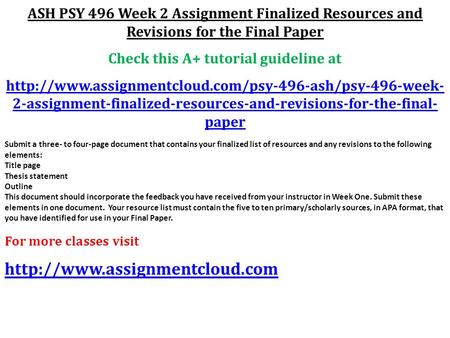 ASH PSY 496 Week 2 Assignment Finalized Resources and Revisions for the Final Paper Check this A+ tutorial guideline at