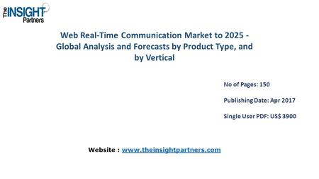 Web Real-Time Communication Market to Global Analysis and Forecasts by Product Type, and by Vertical No of Pages: 150 Publishing Date: Apr 2017.