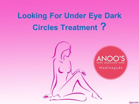 Looking For Under Eye Dark Circles Treatment ?. About Us Anoos,The best Hair Saloon & Spa in Madinaguda, Hyderabad offers Haircare, Skincare, Body massage,