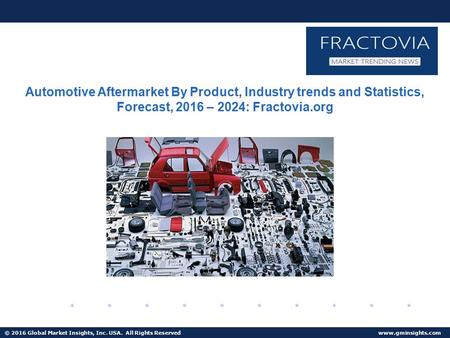 © 2016 Global Market Insights, Inc. USA. All Rights Reserved  Fuel Cell Market size worth $25.5bn by 2024 Automotive Aftermarket By Product,