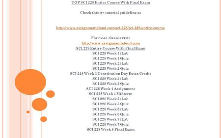 UOP SCI 228 Entire Course With Final Exam Check this A+ tutorial guideline at  For more classes.